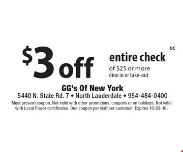 $3 off entire check of $25 or more. Dine in or take-out. Must present coupon. Not valid with other promotions, coupons or on holidays. Not valid with Local Flavor certificates. One coupon per visit per customer. Expires 10-28-16.
