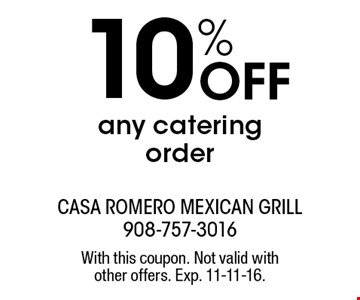 10% off any catering order. With this coupon. Not valid with other offers. Exp. 11-11-16.