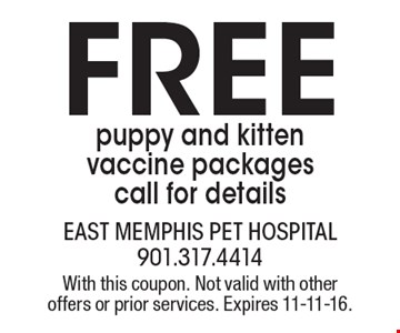 Free puppy and kitten vaccine packages, call for details. With this coupon. Not valid with other offers or prior services. Expires 11-11-16.
