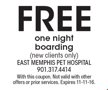 Free one night boarding (new clients only). With this coupon. Not valid with other offers or prior services. Expires 11-11-16.