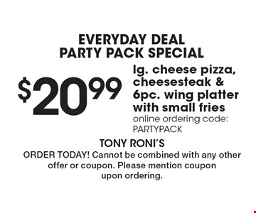 EVERYDAY DEAL party pack special $20.99 lg. cheese pizza, cheesesteak & 6pc. wing platter with small fries online ordering code: PARTYPACK. ORDER TODAY! Cannot be combined with any other offer or coupon. Please mention coupon upon ordering.