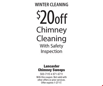Winter cleaning $20 off chimney cleaning with safety inspection. With this coupon. Not valid with other offers or prior services. Offer expires 1-27-17.