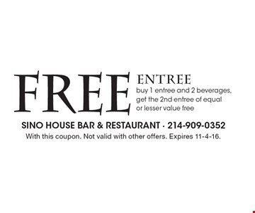 Free entree. Buy 1 entree and 2 beverages, get the 2nd entree of equal or lesser value free. With this coupon. Not valid with other offers. Expires 11-4-16.