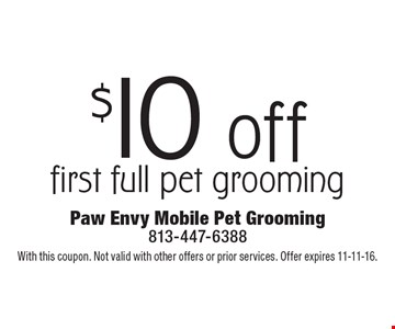 $10 off first full pet grooming. With this coupon. Not valid with other offers or prior services. Offer expires 11-11-16.