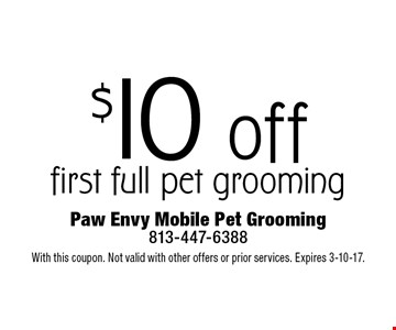 $10 off first full pet grooming. With this coupon. Not valid with other offers or prior services. Expires 3-10-17.