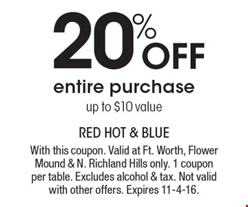 20% off entire purchase up to $10 value. With this coupon. Valid at Ft. Worth, Flower Mound & N. Richland Hills only. 1 coupon per table. Excludes alcohol & tax. Not valid with other offers. Expires 11-4-16.
