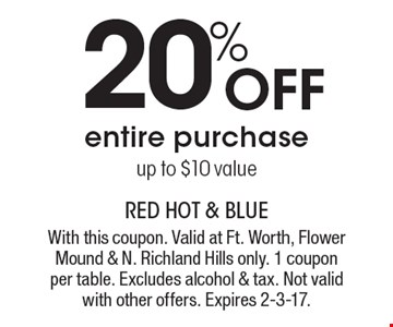 20% Off entire purchase up to $10 value. With this coupon. Valid at Ft. Worth, Flower Mound & N. Richland Hills only. 1 coupon per table. Excludes alcohol & tax. Not valid with other offers. Expires 12-9-16.
