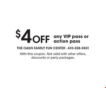 $4 Off any VIP pass or action pass. With this coupon. Not valid with other offers, discounts or party packages.