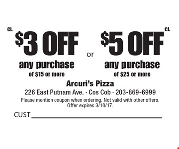 $3 off any purchase of $15 or more or $5 Off any purchase of $25 or more. Please mention coupon when ordering. Not valid with other offers.Offer expires 3/10/17.