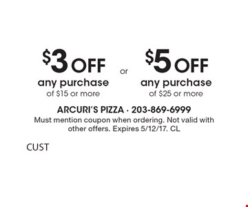 $3 Off any purchase of $15 or more OR $5 Off any purchase of $25 or more. Must mention coupon when ordering. Not valid with other offers. Expires 5/12/17. CL