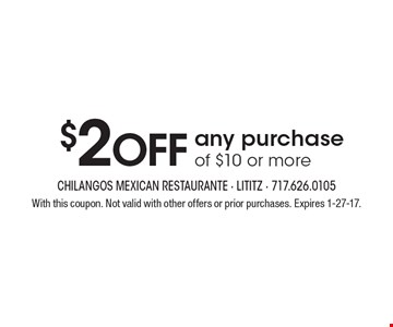 $2 OFF any purchase of $10 or more. With this coupon. Not valid with other offers or prior purchases. Expires 1-27-17.