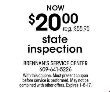 $20.00 state inspection reg. $55.95. With this coupon. Must present coupon before service is performed. May not be combined with other offers. Expires 1-6-17.
