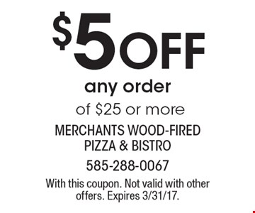 $5 off any order of $25 or more. With this coupon. Not valid with other offers. Expires 3/31/17.