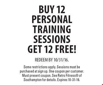 Buy 12 Personal Training Sessions Get 12 Free!. REDEEM BY 10/31/16.Some restrictions apply. Sessions must be purchased at sign up. One coupon per customer. Must present coupon. See Retro Fitness® of Southampton for details. Expires 10-31-16.