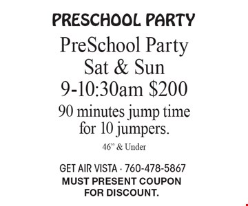 PreSchool Party. PreSchool Party Sat & Sun 9am-10:30am $200. 90 minutes jump time for 10 jumpers. 46