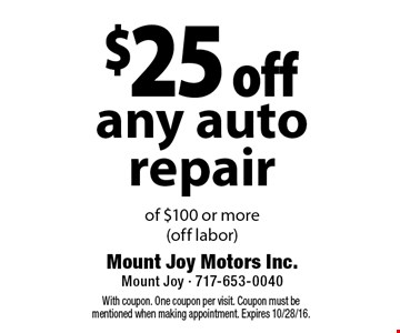 $25 off any auto repair of $100 or more (off labor). With coupon. One coupon per visit. Coupon must be mentioned when making appointment. Expires 10/28/16.