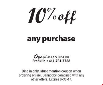 10% off any purchase. Dine in only. Must mention coupon when ordering online. Cannot be combined with any other offers. Expires 6-30-17.