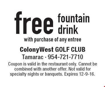 free fountain drink with purchase of any entree. Coupon is valid in the restaurant only. Cannot be combined with another offer. Not valid for specialty nights or banquets. Expires 12-9-16.