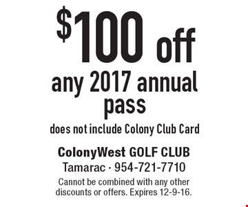 $100 off any 2017 annual pass. does not include Colony Club Card. Cannot be combined with any other discounts or offers. Expires 12-9-16.