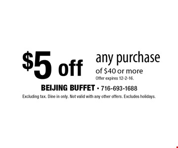 $5 off any purchase of $40 or moreOffer expires 12-2-16.. Excluding tax. Dine in only. Not valid with any other offers. Excludes holidays.