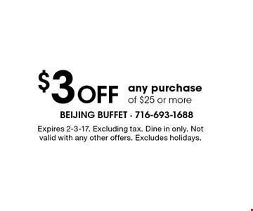 $3 OFF any purchase of $25 or more. Expires 2-3-17. Excluding tax. Dine in only. Not valid with any other offers. Excludes holidays.