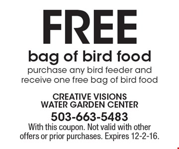 Free bag of bird food purchase any bird feeder and receive one free bag of bird food. With this coupon. Not valid with other offers or prior purchases. Expires 12-2-16.