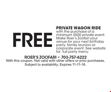 Free private wagon ride with the purchase of a minimum $500 private event. Make Roer's Zoofari your venue for your next birthday party, family reunion or corporate event. See website for full party menu. With this coupon. Not valid with other offers or prior purchases. Subject to availability. Expires 11-11-16.