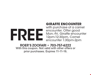 Free giraffe encounter with purchase of a camel encounter. Offer good Mon.-Fri. Giraffe encounter 12pm-12:30pm, Camel encounter 1:30pm-2pm. With this coupon. Not valid with other offers or prior purchases. Expires 11-11-16.