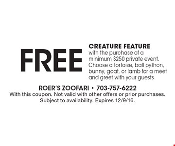 Free creature feature with the purchase of a minimum $250 private event. Choose a tortoise, ball python, bunny, goat, or lamb for a meet and greet with your guests. With this coupon. Not valid with other offers or prior purchases. Subject to availability. Expires 12/9/16.