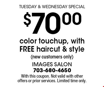 TUESDAY & WEDNESDAY SPECIAL $70.00color touch up, with FREE haircut & style (new customers only). With this coupon. Not valid with other offers or prior services. Limited time only.