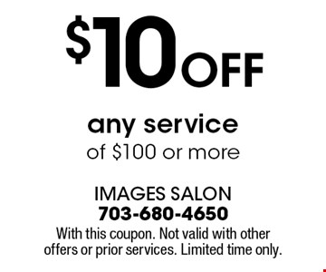 $10 OFF any service of $100 or more. With this coupon. Not valid with other offers or prior services. Limited time only.