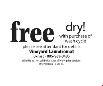 Free dry with purchase of wash cycle please see attendant for details. With this ad. Not valid with other offers or prior services. Offer expires 10-28-16.