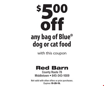 $5.00off any bag of Blue® dog or cat food. With this coupon. Not valid with other offers or prior purchases. Expires 10-26-16.