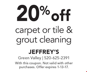 20% off carpet or tile & grout cleaning. With this coupon. Not valid with other purchases. Offer expires 1-13-17.