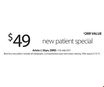 $49 new patient special, $269 Value. Must be a new patient. Includes all radiographs, a comprehensive exam and a basic cleaning. Offer expires 5-12-17.
