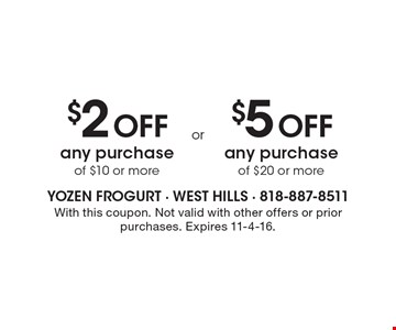 $2 Off any purchase of $10 or more OR $5 Off any purchase of $20 or more. With this coupon. Not valid with other offers or prior purchases. Expires 11-4-16.