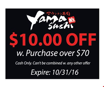 $10 off any purchase of $7 or more. With this coupon. Cash only. Can't be combined with any other offer. Expires 10/31/16.