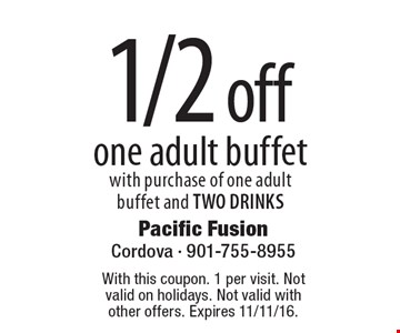 1/2 off one adult buffet with purchase of one adult buffet and TWO DRINKS. With this coupon. 1 per visit. Not valid on holidays. Not valid with other offers. Expires 11/11/16.