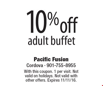 10% off adult buffet. With this coupon. 1 per visit. Not valid on holidays. Not valid with other offers. Expires 11/11/16.