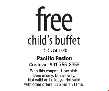 Free child's buffet, 3-5 years old. With this coupon. 1 per visit. Dine in only. Dinner only. Not valid on holidays. Not valid with other offers. Expires 11/11/16.