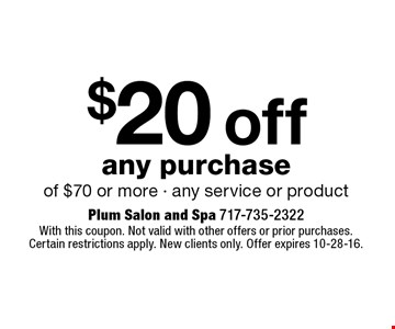$20 Off Any Purchase Of $70 Or More. Any service or product. With this coupon. Not valid with other offers or prior purchases. Certain restrictions apply. New clients only. Offer expires 10-28-16.