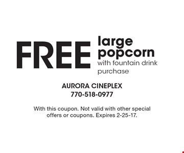 Free large popcorn with fountain drink purchase. With this coupon. Not valid with other special offers or coupons. Expires 2-25-17.