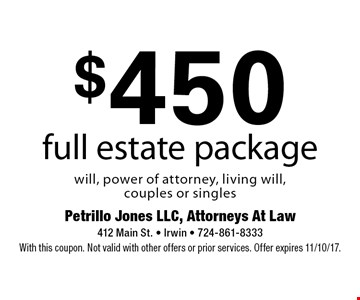 $450 full estate package will, power of attorney, living will, couples or singles. With this coupon. Not valid with other offers or prior services. Offer expires 11/10/17.