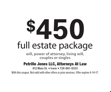 $450 full estate package will, power of attorney, living will, couples or singles. With this coupon. Not valid with other offers or prior services. Offer expires 4-14-17.