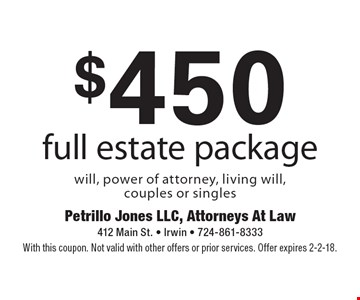 $450 full estate package will, power of attorney, living will, couples or singles. With this coupon. Not valid with other offers or prior services. Offer expires 2-2-18.