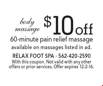 $10off body massage60-minute pain relief massageavailable on massages listed in ad.. With this coupon. Not valid with any other offers or prior services. Offer expires 12-2-16.