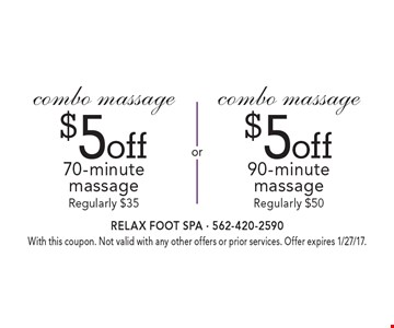 Combo Massage $5 off 70-minute massage (regularly $35) OR $5 off 90-minute massage (regularly $50) . With this coupon. Not valid with any other offers or prior services. Offer expires 1/27/17.