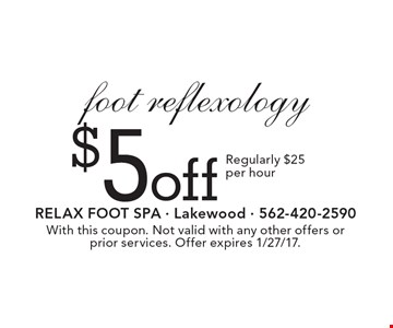 $5 off foot reflexology. Regularly $25 per hour. With this coupon. Not valid with any other offers or prior services. Offer expires 1/27/17.