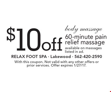 BODY MASSAGE $10 off  60-minute pain relief massage. Available on massages listed in ad. With this coupon. Not valid with any other offers or prior services. Offer expires 1/27/17.