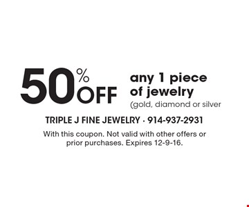 50% Off any 1 piece of jewelry (gold, diamond or silver). With this coupon. Not valid with other offers or prior purchases. Expires 12-9-16.